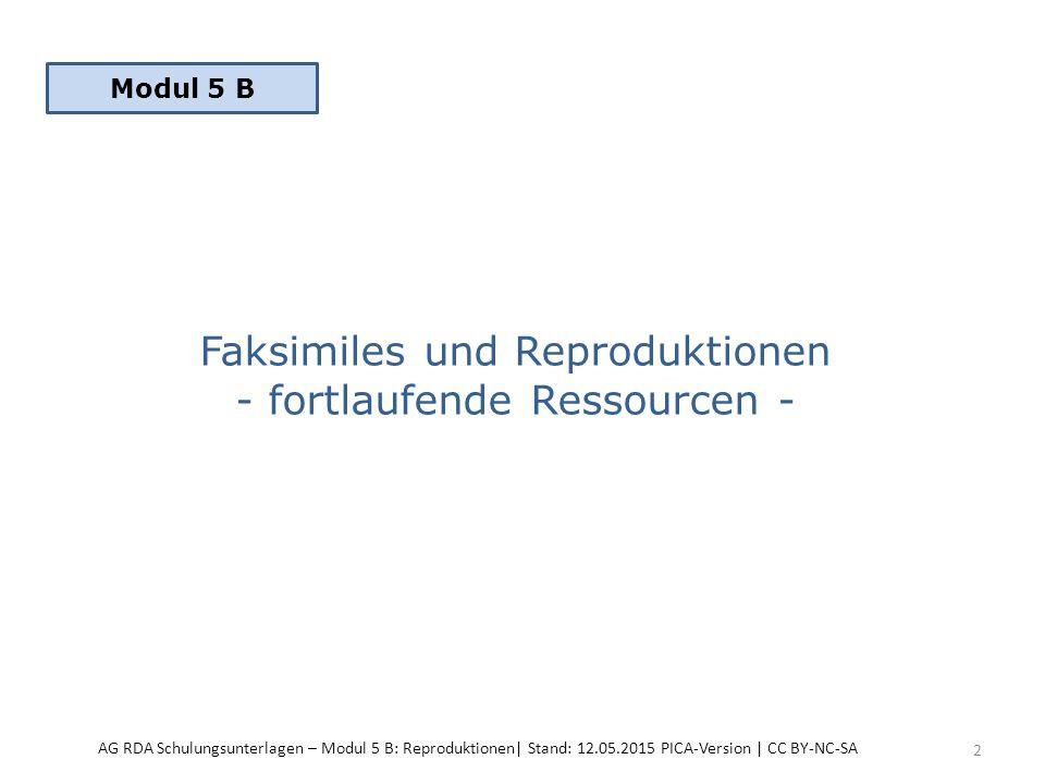 Faksimiles und Reproduktionen - fortlaufende Ressourcen - 2 Modul 5 B AG RDA Schulungsunterlagen – Modul 5 B: Reproduktionen| Stand: 12.05.2015 PICA-V