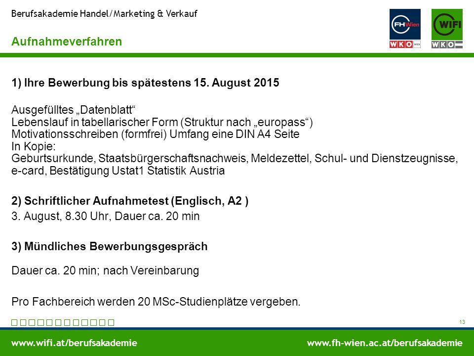 www.wifi.at/berufsakademiewww.fh-wien.ac.at/berufsakademie Berufsakademie Handel/Marketing & Verkauf Aufnahmeverfahren 1) Ihre Bewerbung bis spätestens 15.