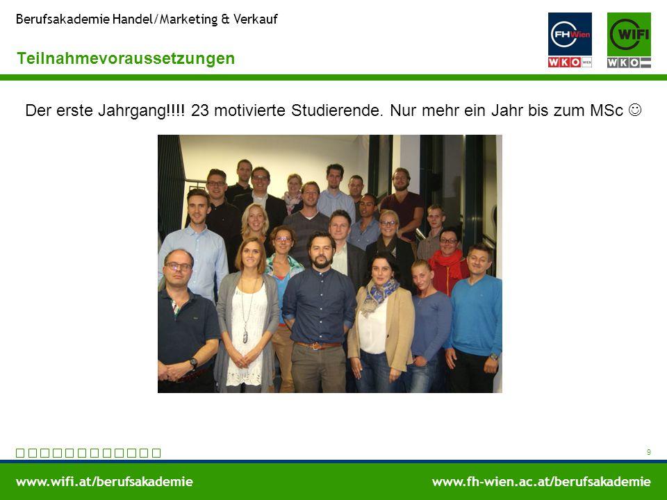 www.wifi.at/berufsakademiewww.fh-wien.ac.at/berufsakademie Berufsakademie Handel/Marketing & Verkauf Teilnahmevoraussetzungen 9 Der erste Jahrgang!!!!