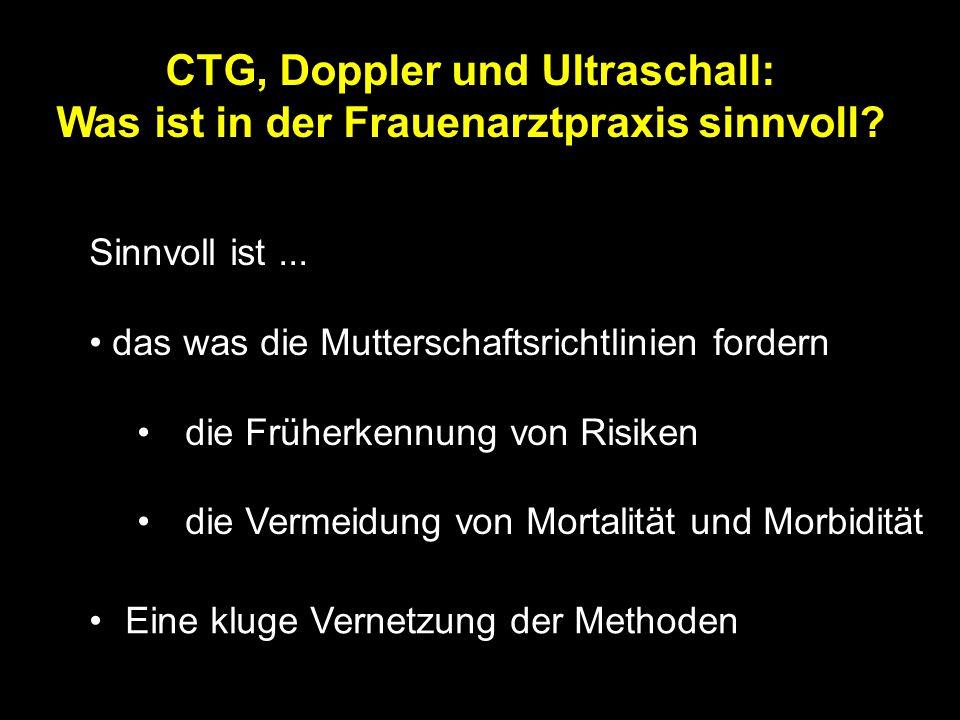 Klinische Wertigkeit Zusatztests (antepartual) Dopplersonographie senkt Mortalität und Morbidität um ca.