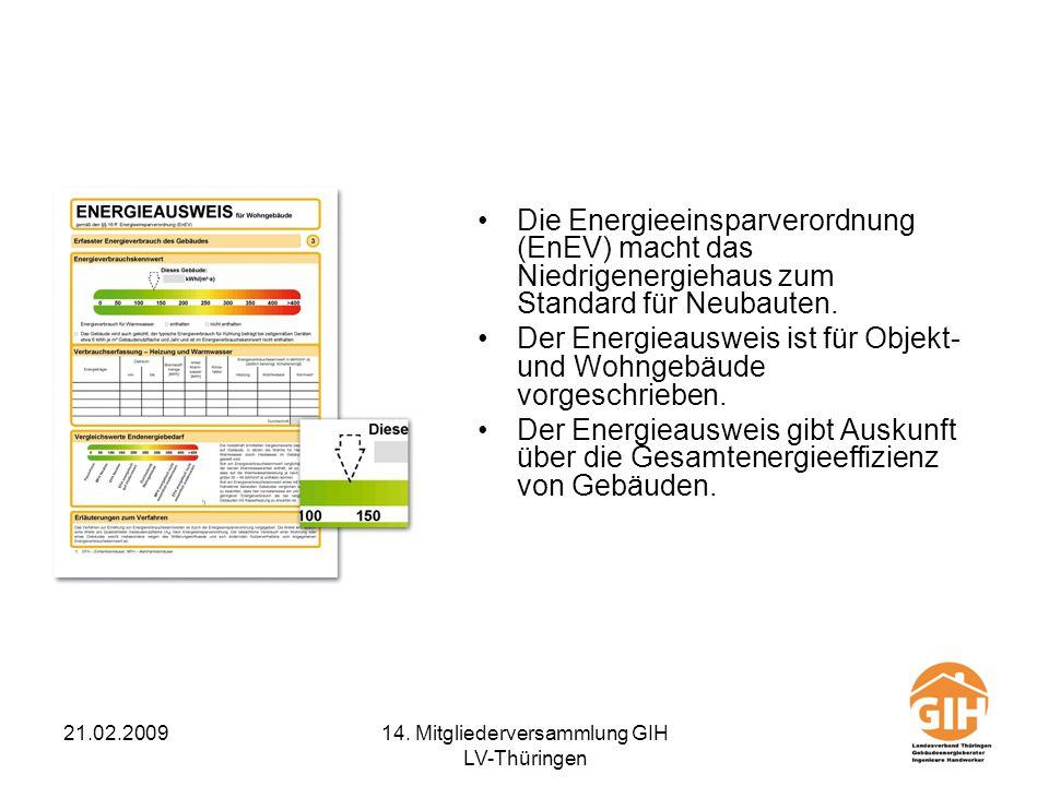 21.02.200914. Mitgliederversammlung GIH LV-Thüringen Die Energieeinsparverordnung (EnEV) macht das Niedrigenergiehaus zum Standard für Neubauten. Der