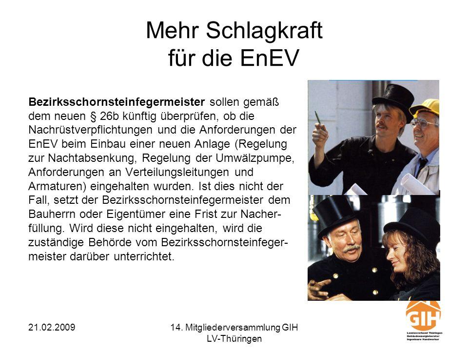 21.02.200914. Mitgliederversammlung GIH LV-Thüringen Mehr Schlagkraft für die EnEV Bezirksschornsteinfegermeister sollen gemäß dem neuen § 26b künftig