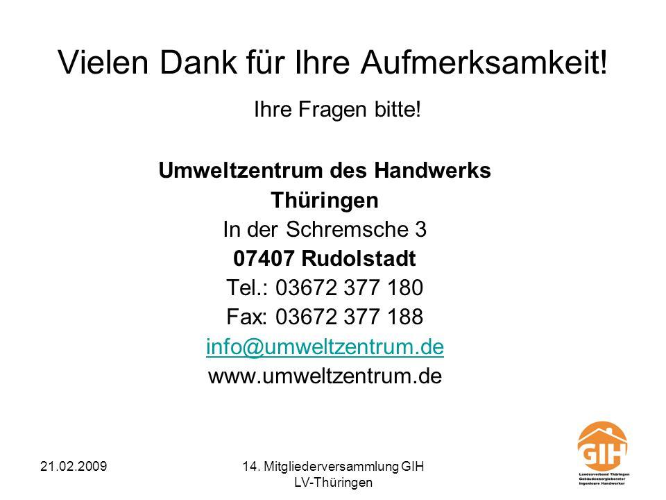 21.02.200914. Mitgliederversammlung GIH LV-Thüringen Vielen Dank für Ihre Aufmerksamkeit! Ihre Fragen bitte! Umweltzentrum des Handwerks Thüringen In