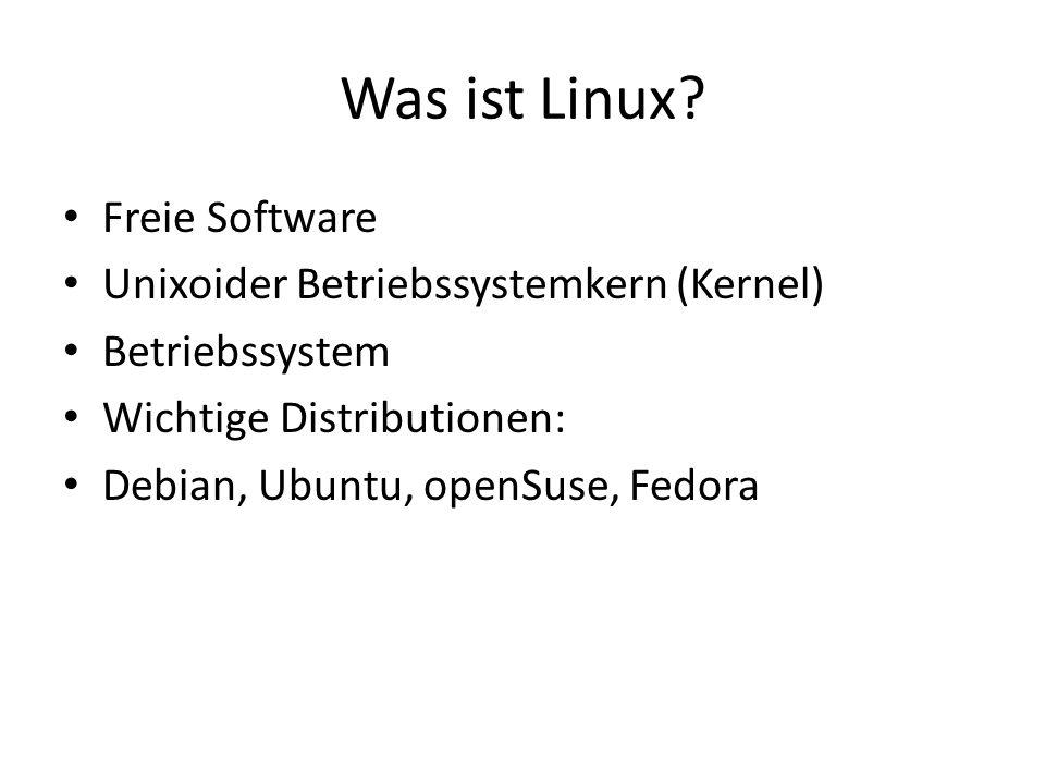 Was ist Linux? Freie Software Unixoider Betriebssystemkern (Kernel) Betriebssystem Wichtige Distributionen: Debian, Ubuntu, openSuse, Fedora