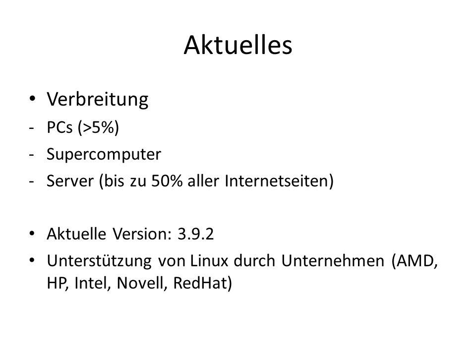 Aktuelles Verbreitung -PCs (>5%) -Supercomputer -Server (bis zu 50% aller Internetseiten) Aktuelle Version: 3.9.2 Unterstützung von Linux durch Untern