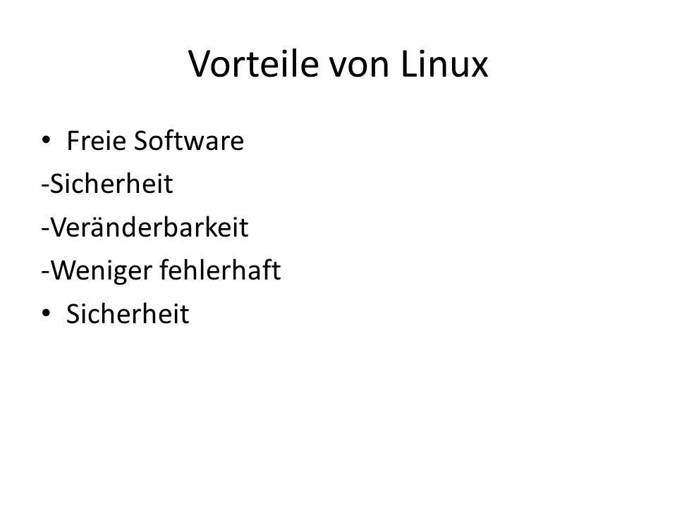 Vorteile von Linux Freie Software -Sicherheit -Veränderbarkeit -Weniger fehlerhaft Sicherheit