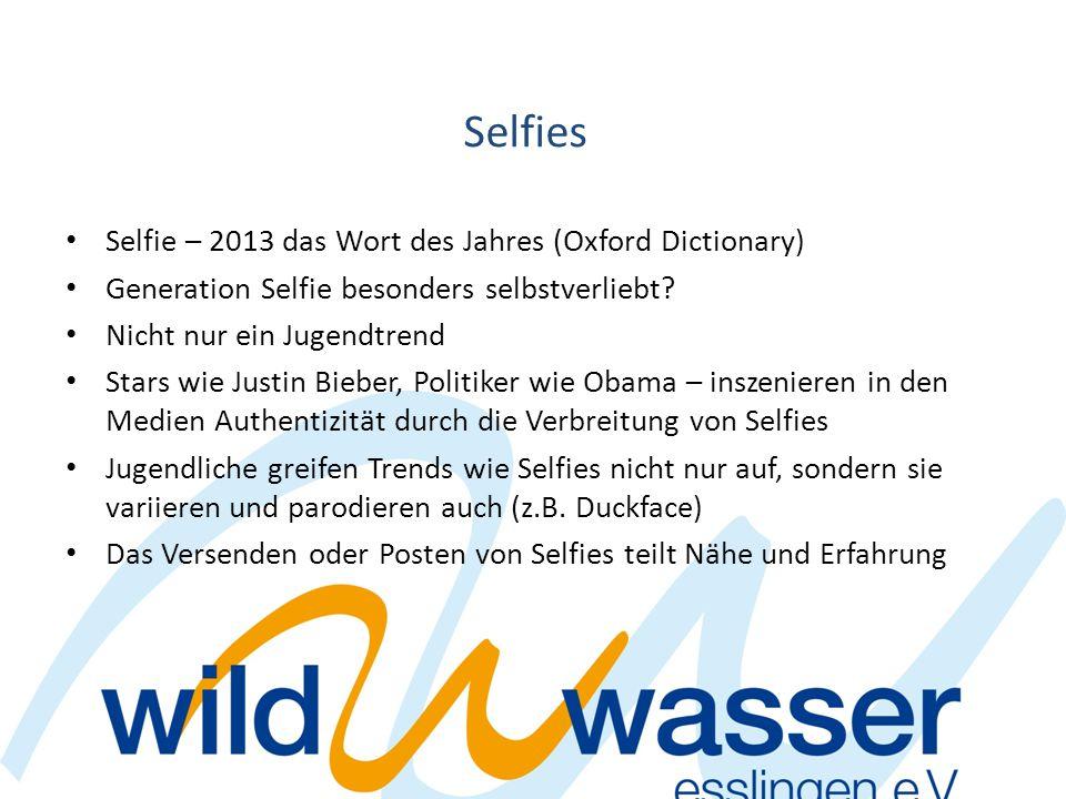 Selfies Selfie – 2013 das Wort des Jahres (Oxford Dictionary) Generation Selfie besonders selbstverliebt? Nicht nur ein Jugendtrend Stars wie Justin B
