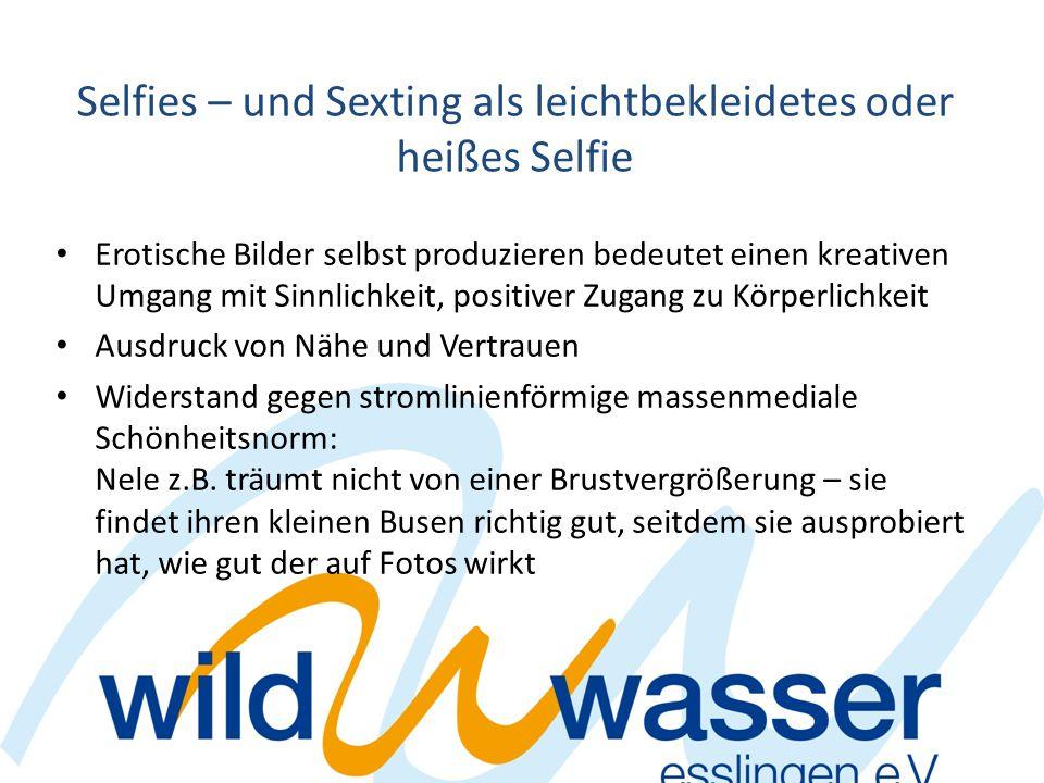 Selfies – und Sexting als leichtbekleidetes oder heißes Selfie Erotische Bilder selbst produzieren bedeutet einen kreativen Umgang mit Sinnlichkeit, p
