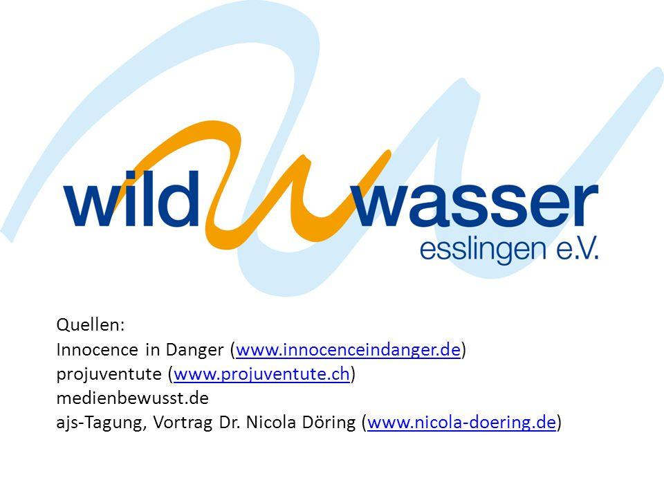 Quellen: Innocence in Danger (www.innocenceindanger.de) projuventute (www.projuventute.ch) medienbewusst.de ajs-Tagung, Vortrag Dr. Nicola Döring (www