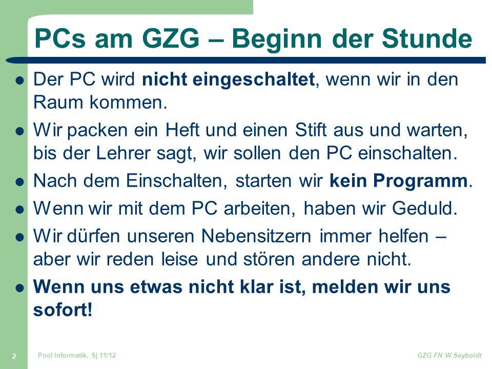 Pool Informatik, Sj 11/12GZG FN W.Seyboldt 2 PCs am GZG – Beginn der Stunde Der PC wird nicht eingeschaltet, wenn wir in den Raum kommen. Wir packen e