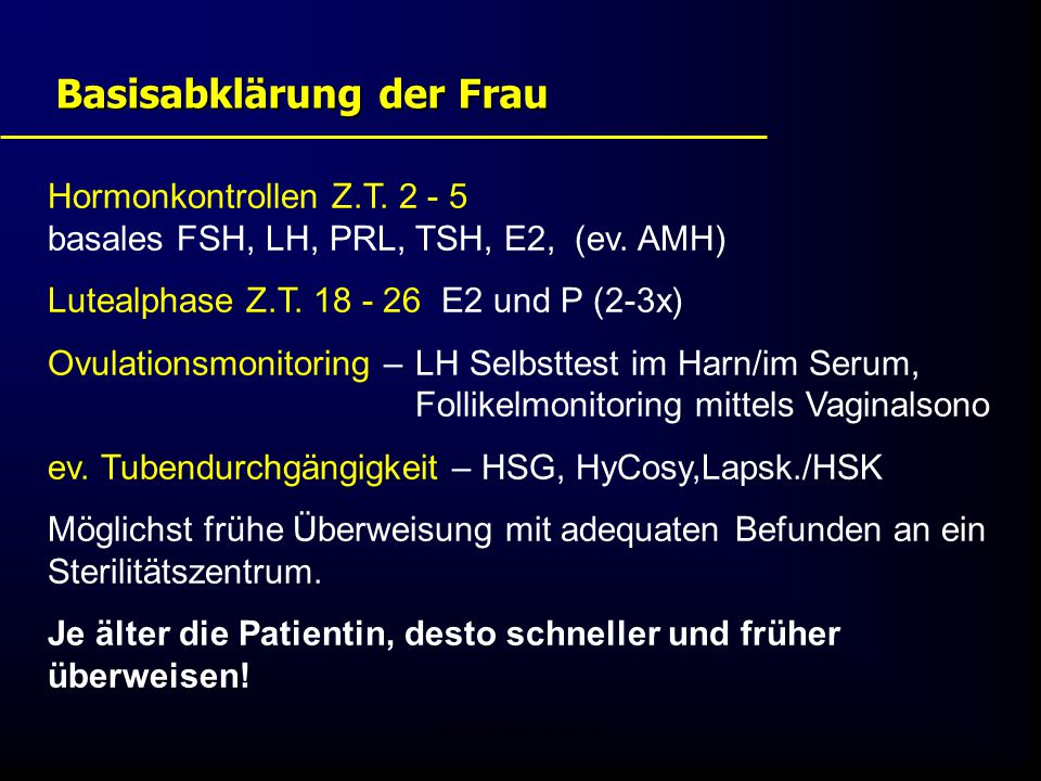 FIS - Pissouri 200815 Basisabklärung der Frau Hormonkontrollen Z.T. 2 - 5 basales FSH, LH, PRL, TSH, E2, (ev. AMH) Lutealphase Z.T. 18 - 26 E2 und P (