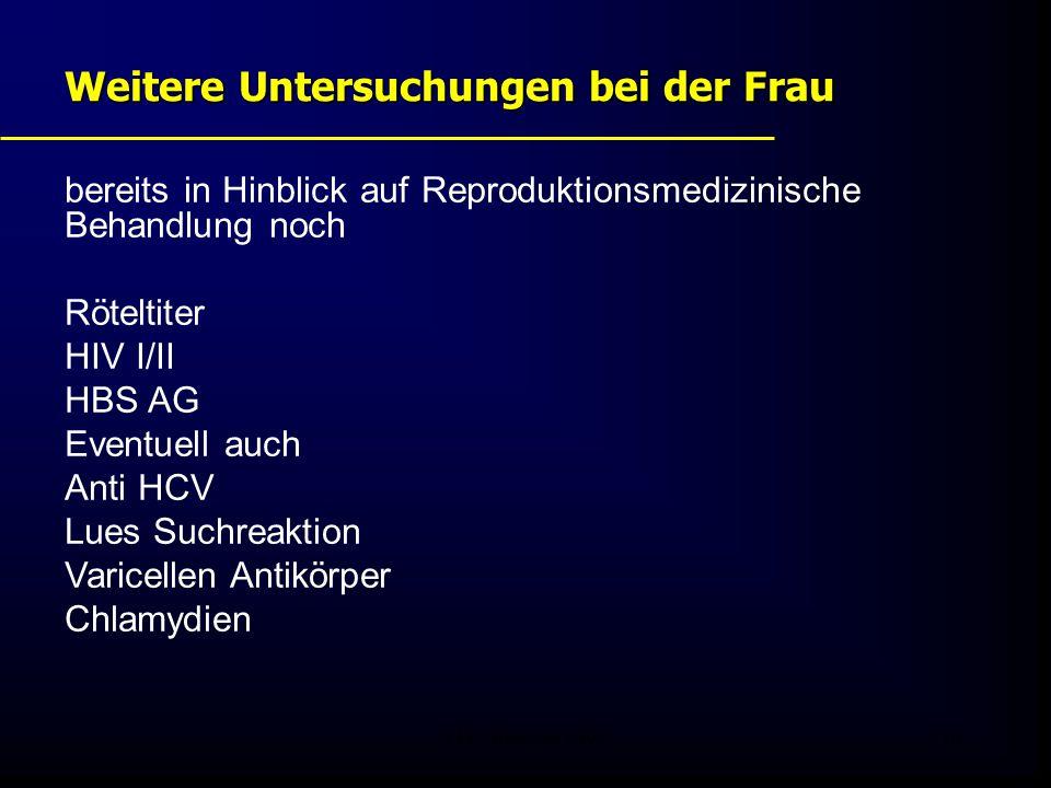 FIS - Pissouri 200816 Weitere Untersuchungen bei der Frau bereits in Hinblick auf Reproduktionsmedizinische Behandlung noch Röteltiter HIV I/II HBS AG Eventuell auch Anti HCV Lues Suchreaktion Varicellen Antikörper Chlamydien