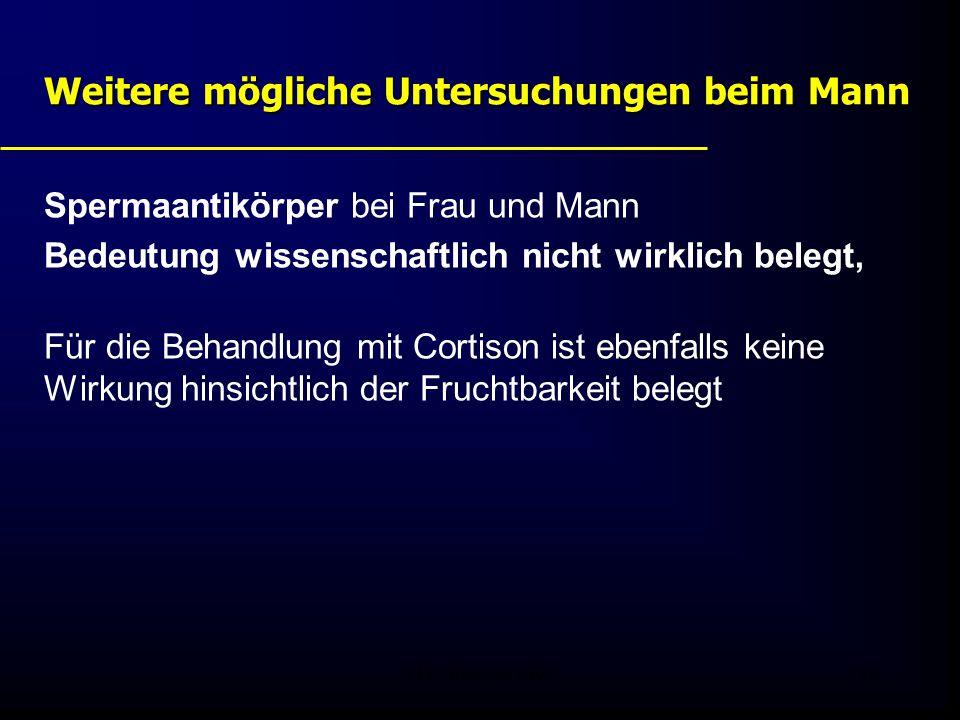 FIS - Pissouri 200829 Weitere mögliche Untersuchungen beim Mann Spermaantikörper bei Frau und Mann Bedeutung wissenschaftlich nicht wirklich belegt, Für die Behandlung mit Cortison ist ebenfalls keine Wirkung hinsichtlich der Fruchtbarkeit belegt