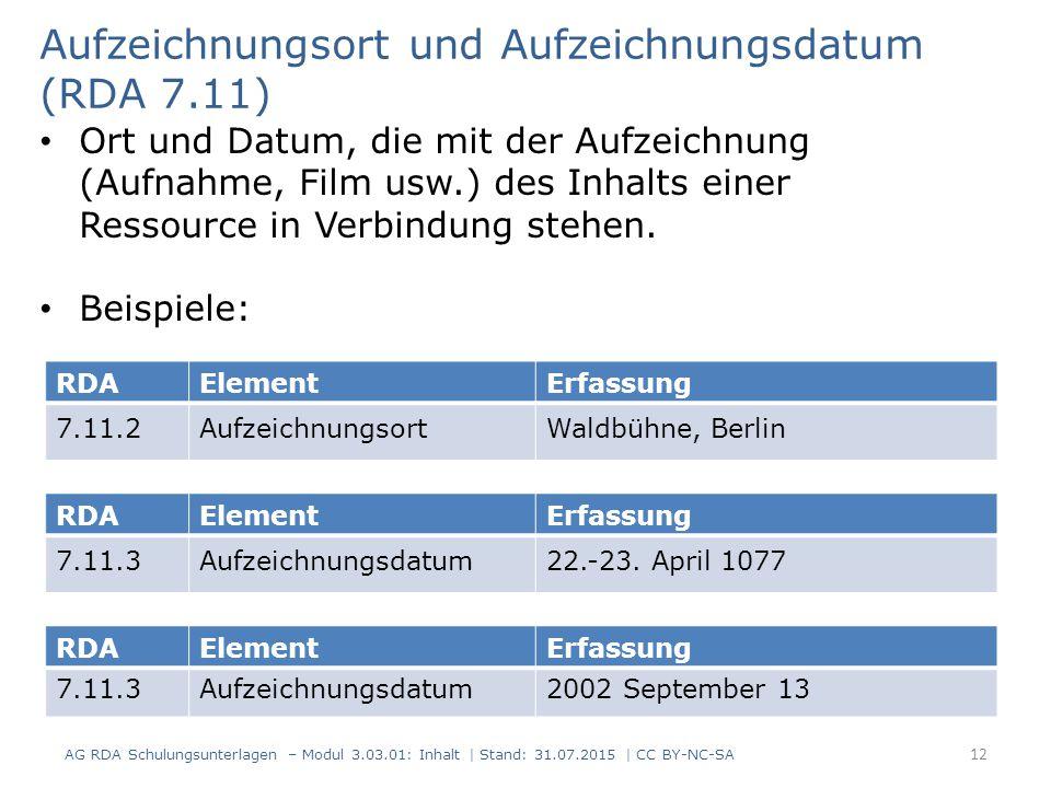 RDAElementErfassung 7.11.2AufzeichnungsortWaldbühne, Berlin Aufzeichnungsort und Aufzeichnungsdatum (RDA 7.11) Ort und Datum, die mit der Aufzeichnung (Aufnahme, Film usw.) des Inhalts einer Ressource in Verbindung stehen.