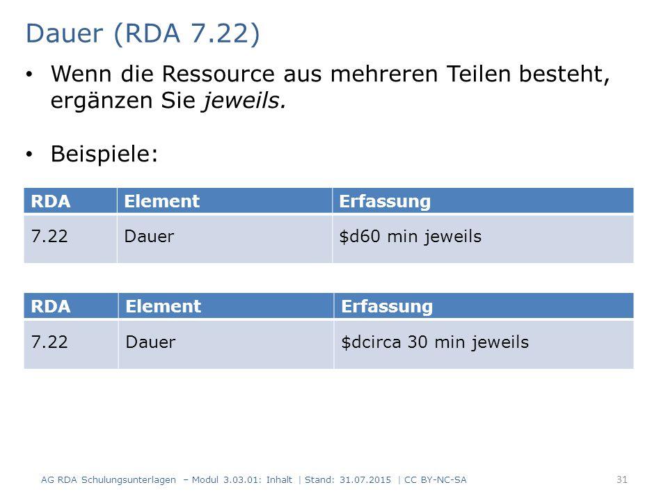 Dauer (RDA 7.22) RDAElementErfassung 7.22Dauer$d60 min jeweils RDAElementErfassung 7.22Dauer$dcirca 30 min jeweils Wenn die Ressource aus mehreren Teilen besteht, ergänzen Sie jeweils.