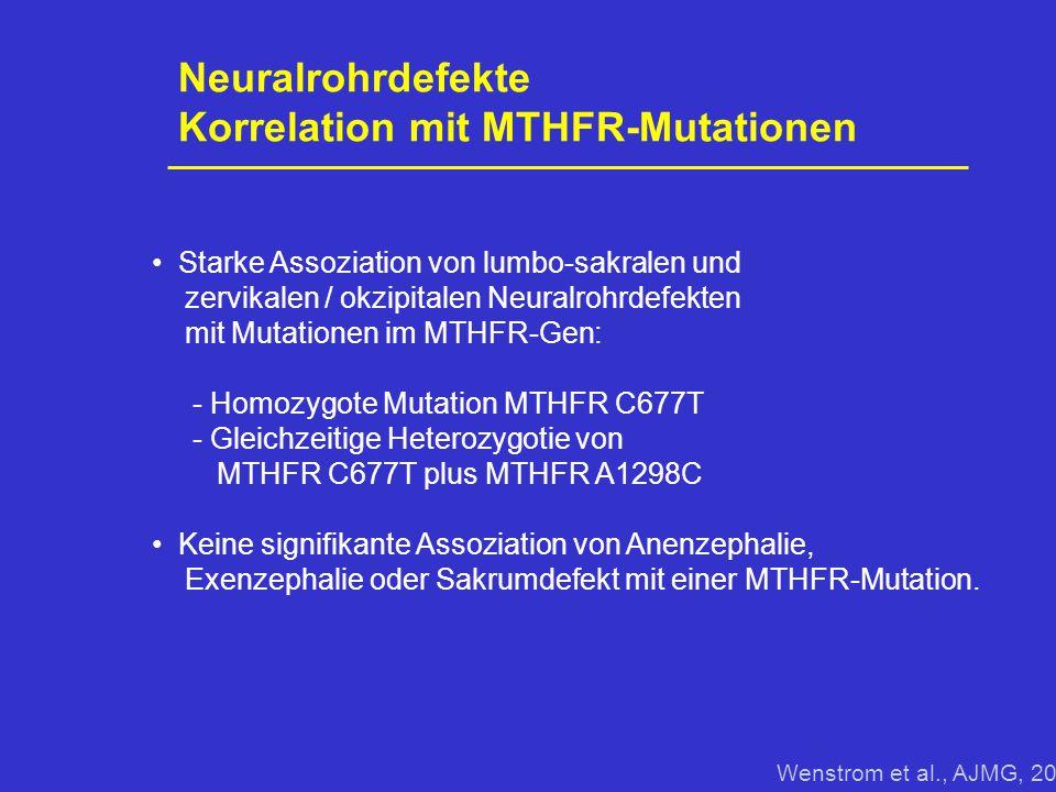 Neuralrohrdefekte Korrelation mit MTHFR-Mutationen Starke Assoziation von lumbo-sakralen und zervikalen / okzipitalen Neuralrohrdefekten mit Mutatione