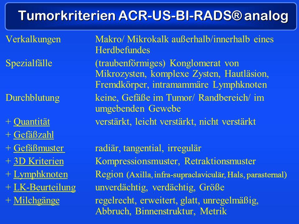 Tumorkriterien ACR-US-BI-RADS® analog VerkalkungenMakro/ Mikrokalk außerhalb/innerhalb eines Herdbefundes Spezialfälle(traubenförmiges) Konglomerat vo