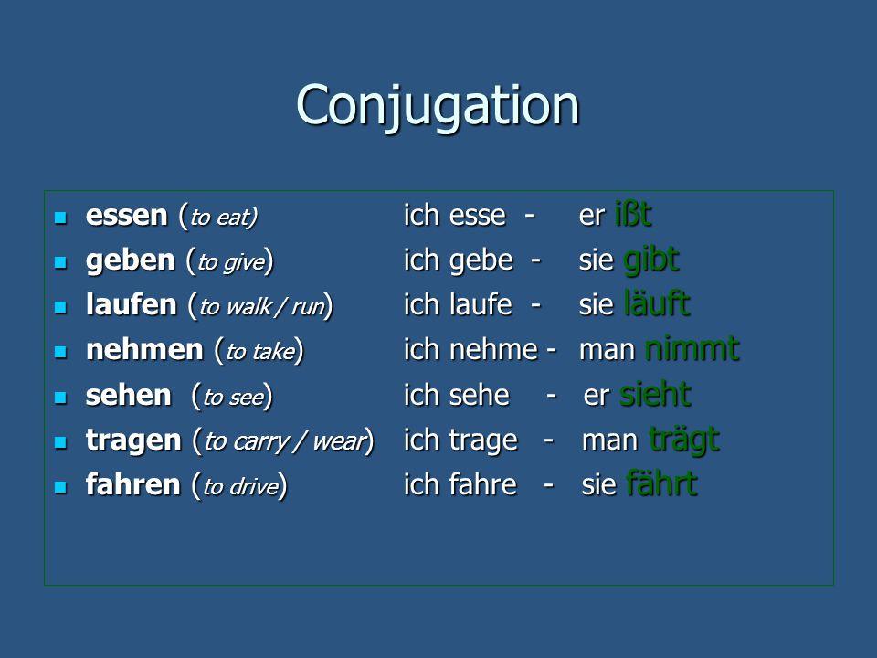 Conjugation essen ( to eat) ich esse - er ißt essen ( to eat) ich esse - er ißt geben ( to give ) ich gebe - sie gibt geben ( to give ) ich gebe - sie