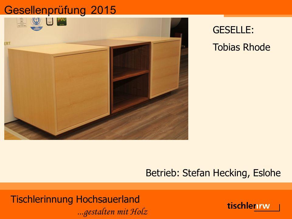 Gesellenprüfung 2015 Tischlerinnung Hochsauerland...gestalten mit Holz Betrieb: Stefan Hecking, Eslohe GESELLE: Tobias Rhode