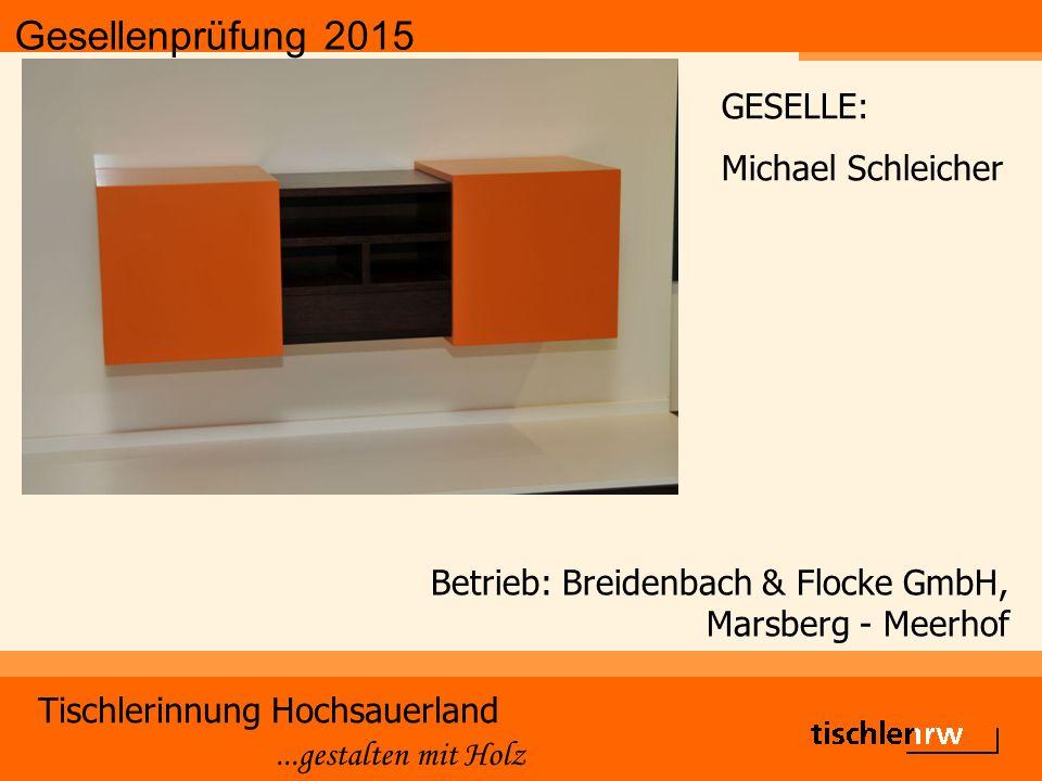 Gesellenprüfung 2015 Tischlerinnung Hochsauerland...gestalten mit Holz Betrieb: Breidenbach & Flocke GmbH, Marsberg - Meerhof GESELLE: Michael Schleic