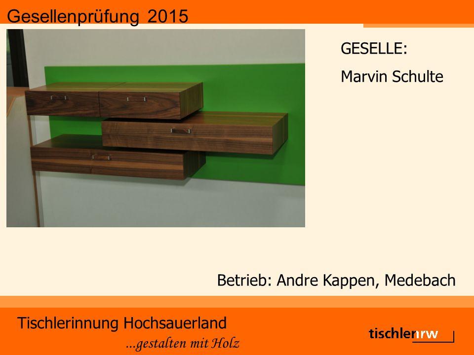 Gesellenprüfung 2015 Tischlerinnung Hochsauerland...gestalten mit Holz Betrieb: Andre Kappen, Medebach GESELLE: Marvin Schulte