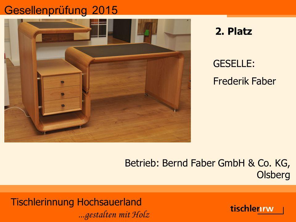 Gesellenprüfung 2015 Tischlerinnung Hochsauerland...gestalten mit Holz Betrieb: Bernd Faber GmbH & Co. KG, Olsberg GESELLE: Frederik Faber 2. Platz