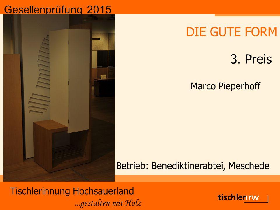 Gesellenprüfung 2015 Tischlerinnung Hochsauerland...gestalten mit Holz Betrieb: Benediktinerabtei, Meschede Marco Pieperhoff DIE GUTE FORM 3. Preis