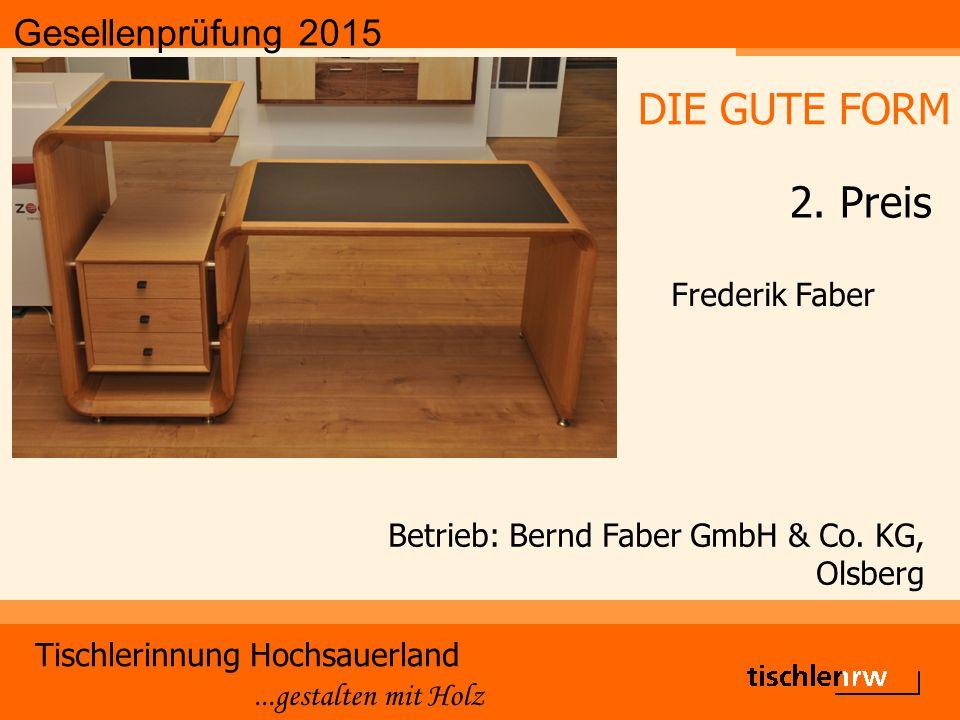 Gesellenprüfung 2015 Tischlerinnung Hochsauerland...gestalten mit Holz Betrieb: Bernd Faber GmbH & Co. KG, Olsberg Frederik Faber DIE GUTE FORM 2. Pre