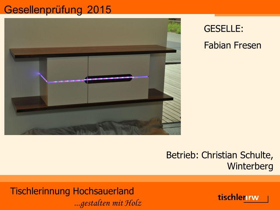 Gesellenprüfung 2015 Tischlerinnung Hochsauerland...gestalten mit Holz Betrieb: Rudolf Ittermann, Winterberg - Niedersfeld GESELLE: Maik Langer