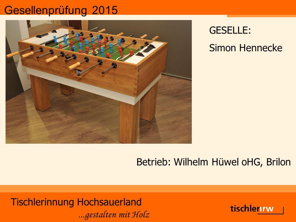 Gesellenprüfung 2015 Tischlerinnung Hochsauerland...gestalten mit Holz Betrieb: Biermann GmbH Innenausbau, Schmallenberg GESELLE: Alexander Osebold