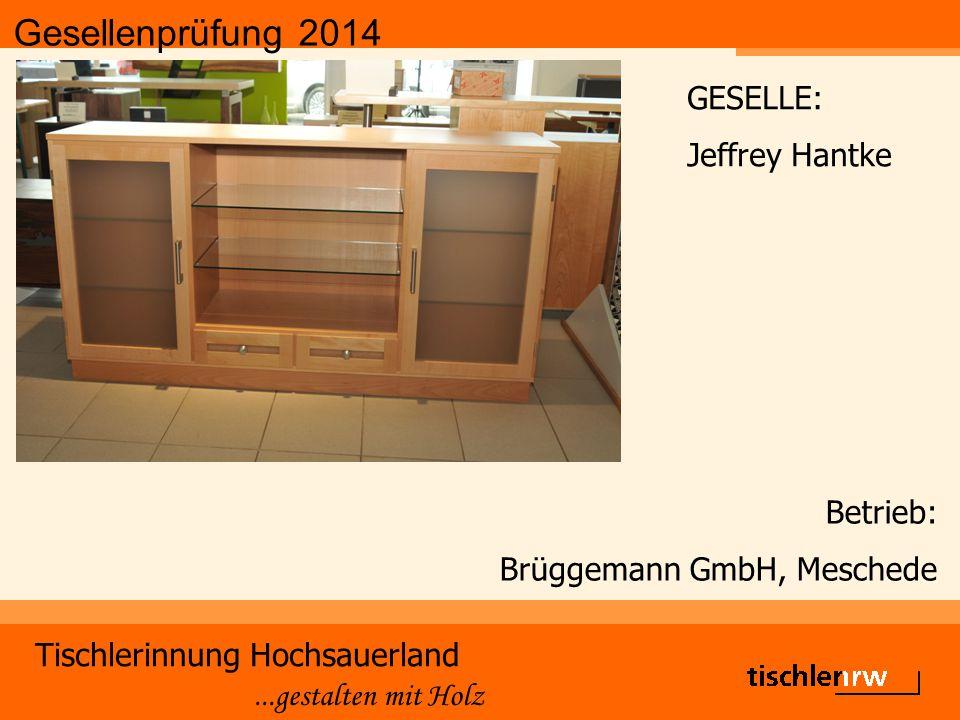 Gesellenprüfung 2014 Tischlerinnung Hochsauerland...gestalten mit Holz Betrieb: Brüggemann GmbH, Meschede GESELLE: Jeffrey Hantke