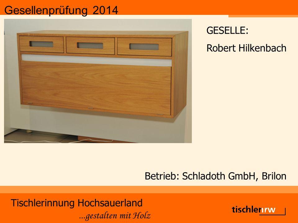 Gesellenprüfung 2014 Tischlerinnung Hochsauerland...gestalten mit Holz Betrieb: Schladoth GmbH, Brilon GESELLE: Robert Hilkenbach