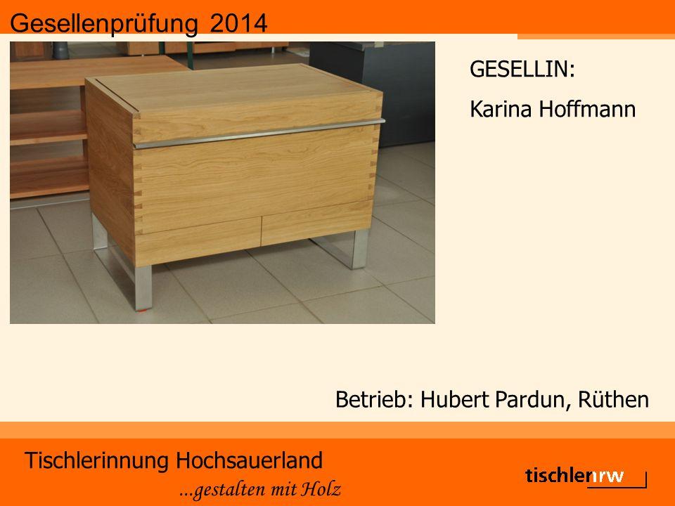 Gesellenprüfung 2014 Tischlerinnung Hochsauerland...gestalten mit Holz Betrieb: Hubert Pardun, Rüthen GESELLIN: Karina Hoffmann