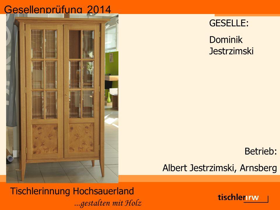 Gesellenprüfung 2014 Tischlerinnung Hochsauerland...gestalten mit Holz Betrieb: Albert Jestrzimski, Arnsberg GESELLE: Dominik Jestrzimski