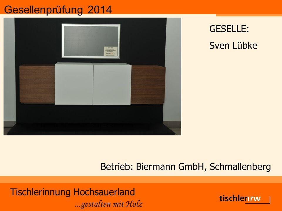 Gesellenprüfung 2014 Tischlerinnung Hochsauerland...gestalten mit Holz Betrieb: Biermann GmbH, Schmallenberg GESELLE: Sven Lübke