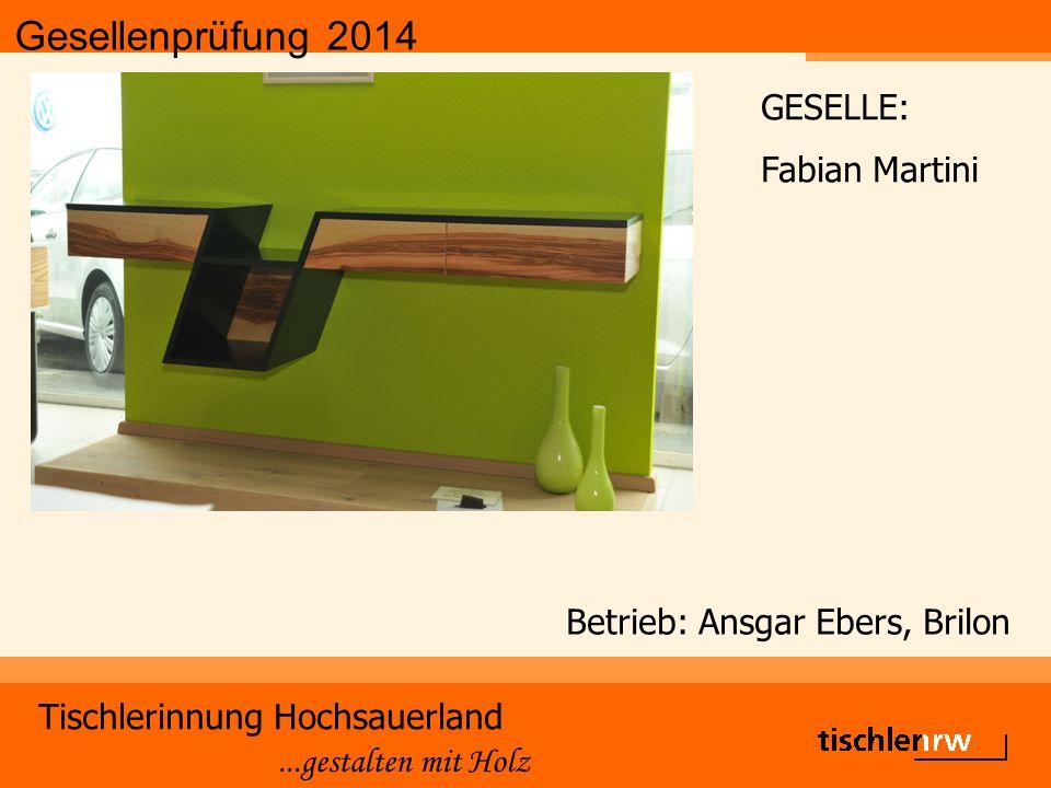Gesellenprüfung 2014 Tischlerinnung Hochsauerland...gestalten mit Holz Betrieb: Ansgar Ebers, Brilon GESELLE: Fabian Martini