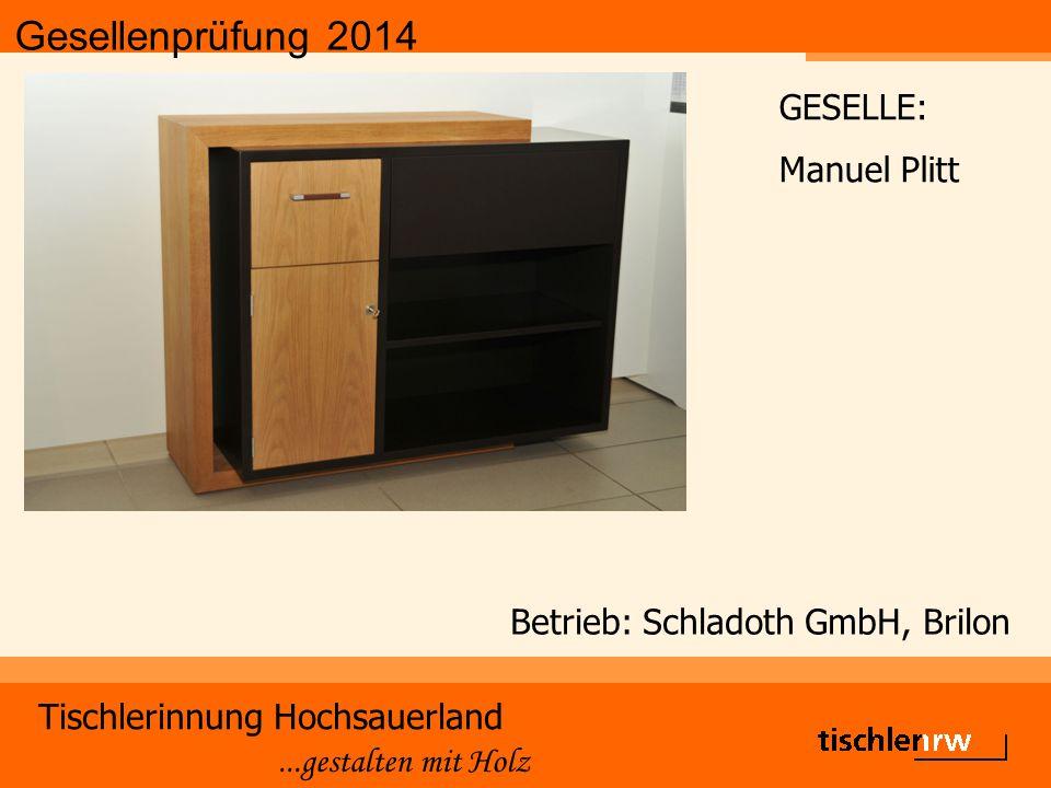 Gesellenprüfung 2014 Tischlerinnung Hochsauerland...gestalten mit Holz Betrieb: Schladoth GmbH, Brilon GESELLE: Manuel Plitt