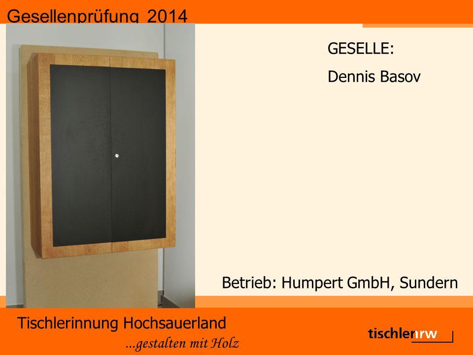 Gesellenprüfung 2014 Tischlerinnung Hochsauerland...gestalten mit Holz Betrieb: Humpert GmbH, Sundern GESELLE: Dennis Basov