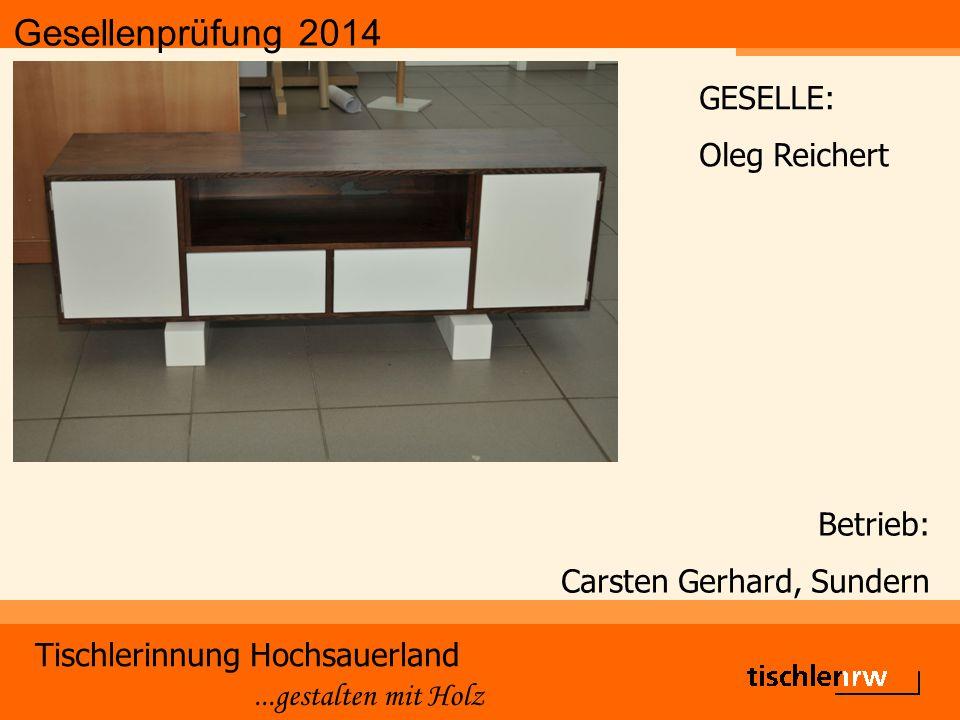 Gesellenprüfung 2014 Tischlerinnung Hochsauerland...gestalten mit Holz Betrieb: Carsten Gerhard, Sundern GESELLE: Oleg Reichert