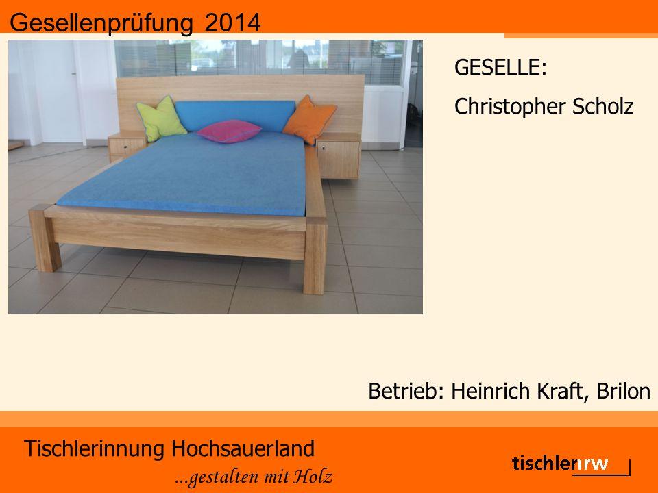 Gesellenprüfung 2014 Tischlerinnung Hochsauerland...gestalten mit Holz Betrieb: Heinrich Kraft, Brilon GESELLE: Christopher Scholz