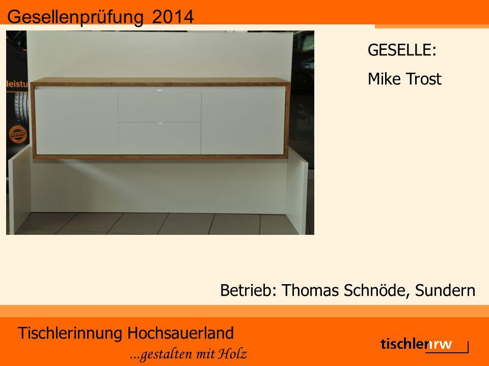 Gesellenprüfung 2014 Tischlerinnung Hochsauerland...gestalten mit Holz Betrieb: Thomas Schnöde, Sundern GESELLE: Mike Trost