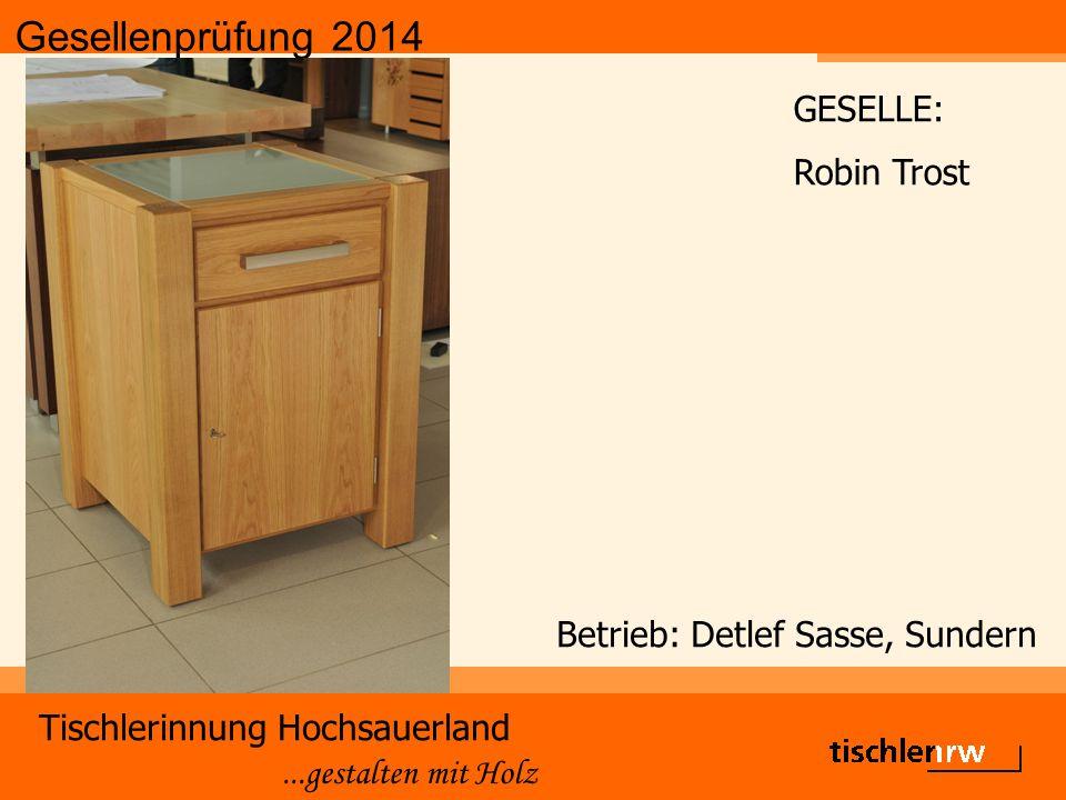 Gesellenprüfung 2014 Tischlerinnung Hochsauerland...gestalten mit Holz Betrieb: Detlef Sasse, Sundern GESELLE: Robin Trost
