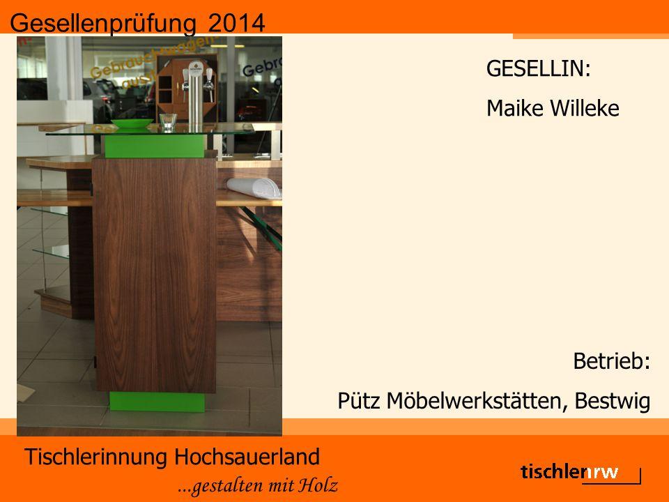 Gesellenprüfung 2014 Tischlerinnung Hochsauerland...gestalten mit Holz Betrieb: Pütz Möbelwerkstätten, Bestwig GESELLIN: Maike Willeke