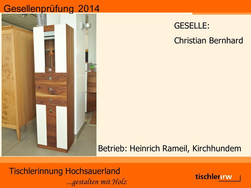 Gesellenprüfung 2014 Tischlerinnung Hochsauerland...gestalten mit Holz Betrieb: Heinrich Rameil, Kirchhundem GESELLE: Christian Bernhard