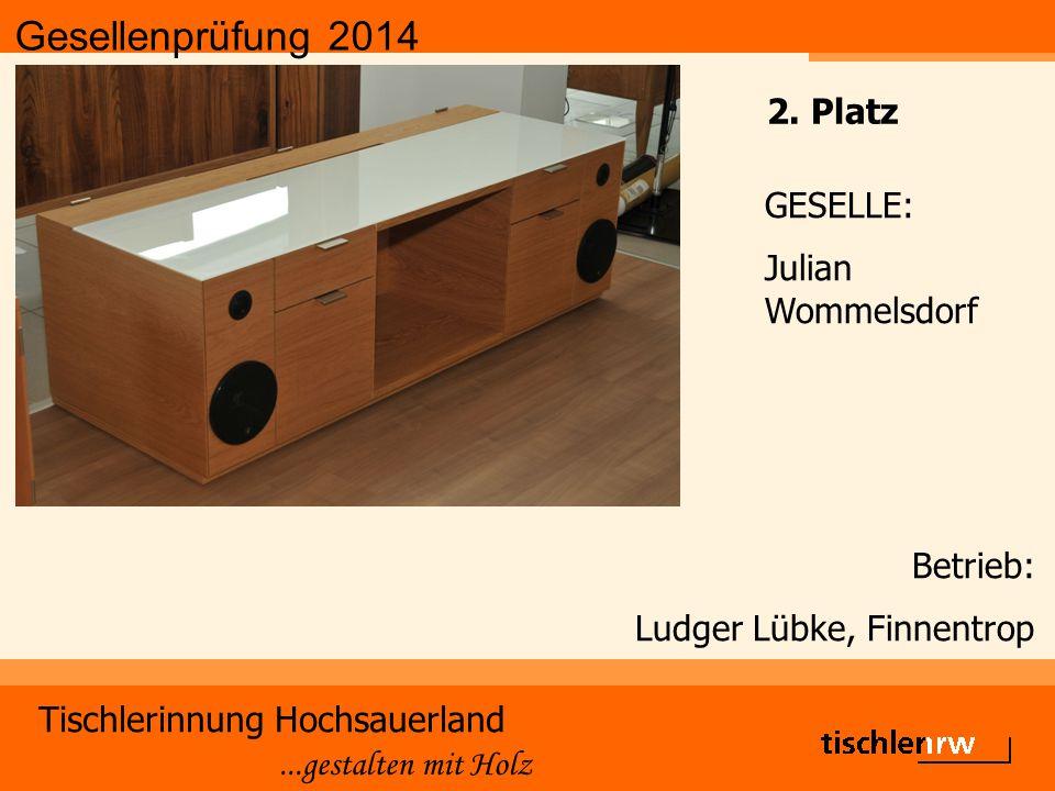 Gesellenprüfung 2014 Tischlerinnung Hochsauerland...gestalten mit Holz Betrieb: Ludger Lübke, Finnentrop GESELLE: Julian Wommelsdorf 2.
