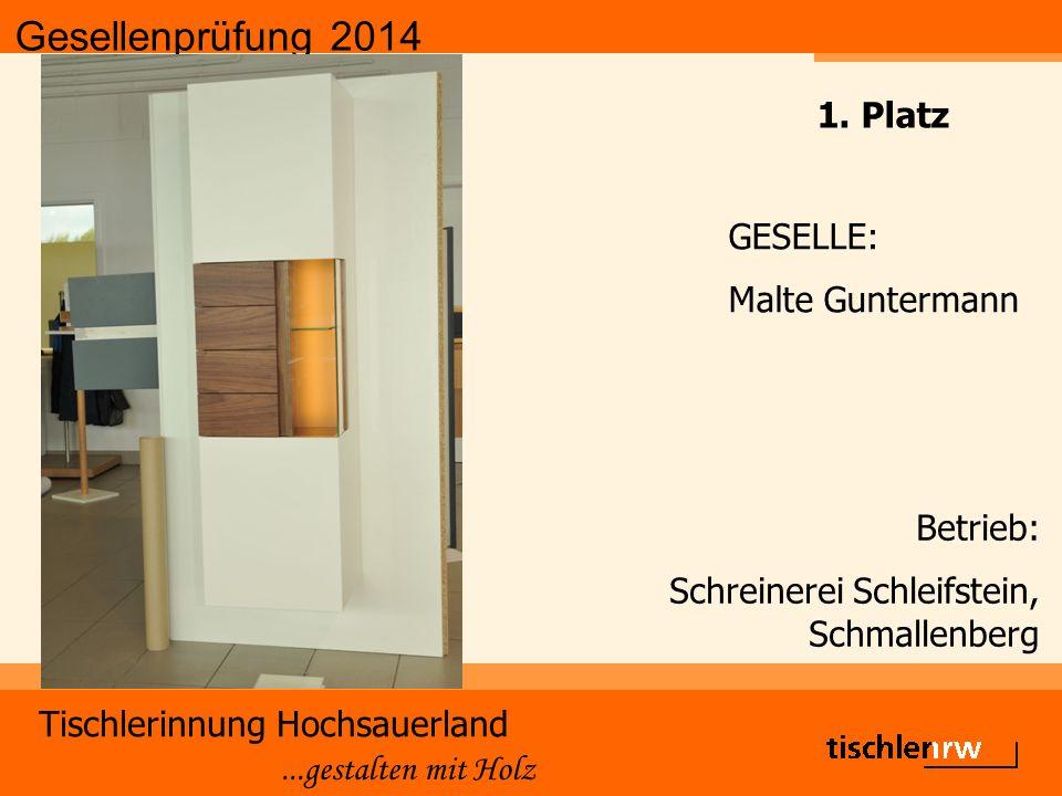 Gesellenprüfung 2014 Tischlerinnung Hochsauerland...gestalten mit Holz Betrieb: Schreinerei Schleifstein, Schmallenberg GESELLE: Malte Guntermann 1.