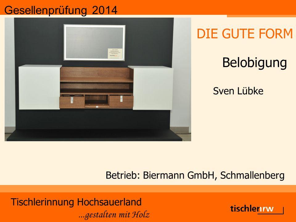 Gesellenprüfung 2014 Tischlerinnung Hochsauerland...gestalten mit Holz Betrieb: Biermann GmbH, Schmallenberg Sven Lübke DIE GUTE FORM Belobigung