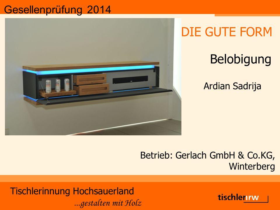 Gesellenprüfung 2014 Tischlerinnung Hochsauerland...gestalten mit Holz Betrieb: Gerlach GmbH & Co.KG, Winterberg Ardian Sadrija DIE GUTE FORM Belobigung