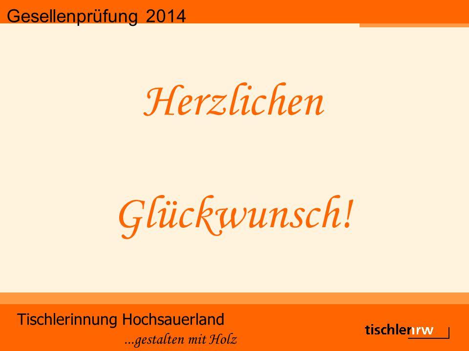 Gesellenprüfung 2014 Tischlerinnung Hochsauerland...gestalten mit Holz Herzlichen Glückwunsch!