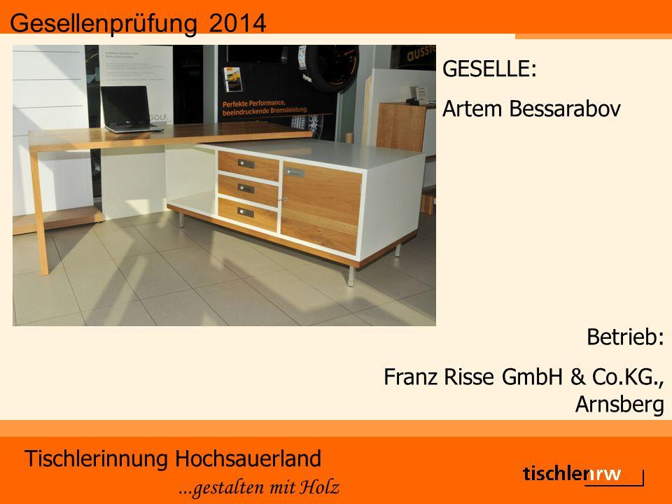 Gesellenprüfung 2014 Tischlerinnung Hochsauerland...gestalten mit Holz Betrieb: Franz Risse GmbH & Co.KG., Arnsberg GESELLE: Artem Bessarabov